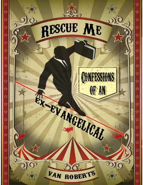 Rescue Me: Confessions of an Ex-evangelical, Van Roberts