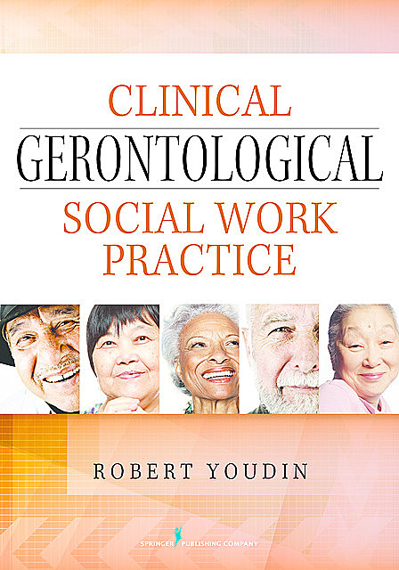 Clinical Gerontological Social Work Practice, LCSW, Robert Youdin