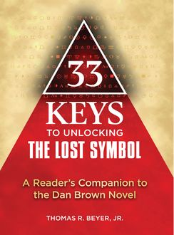 33 Keys to Unlocking The Lost Symbol, J.R., Thomas Beyer