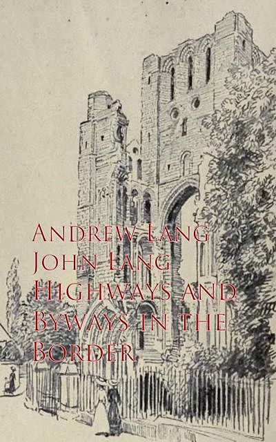 Highways and Byways in the Border, Andrew Lang, John Lang
