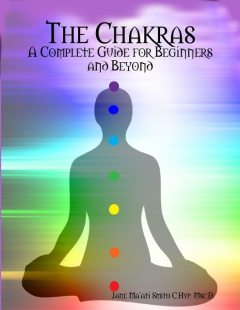 The Chakras: A Complete Guide for Beginners and Beyond, Jane Ma'ati Smith C. Hyp. Msc.D.