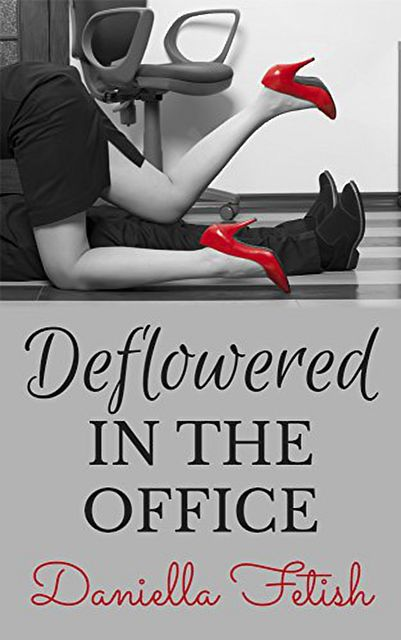 Deflowered In The Office, Daniella Fetish