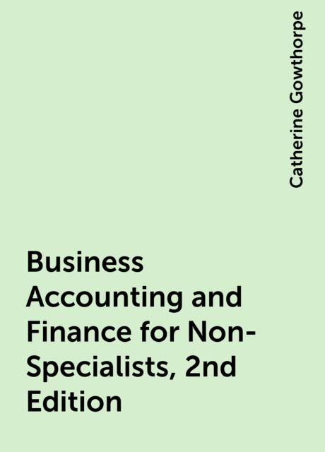 Business Accounting and Finance for Non-Specialists, 2nd Edition, Catherine Gowthorpe