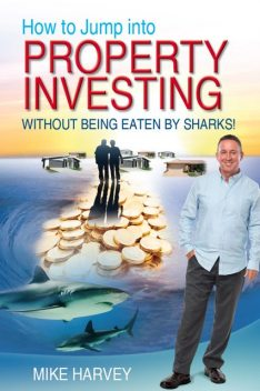 How To Jump Into Property Investing, Mike Harvey