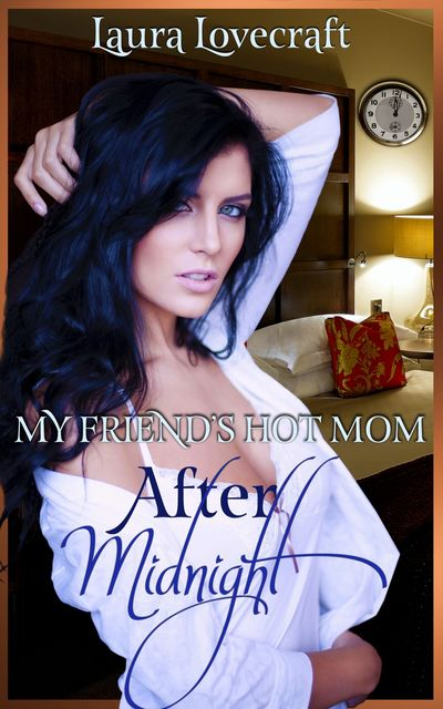 My Friend's Hot Mom: After Midnight, Laura Lovecraft