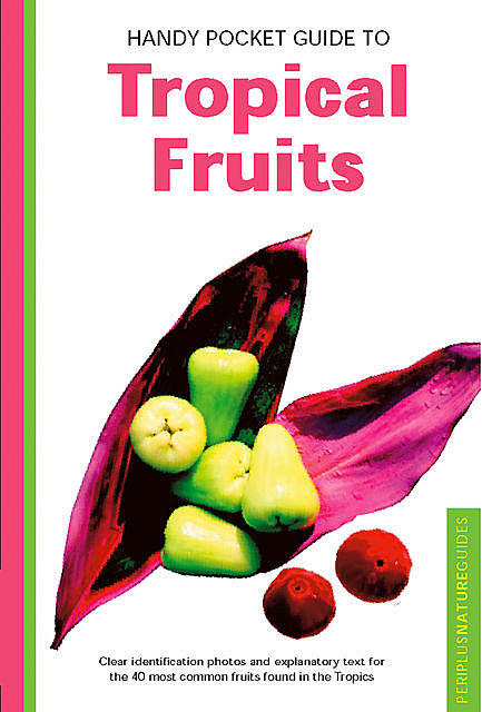 Handy Pocket Guide to Tropical Fruits, Wendy Hutton