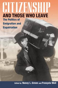 Citizenship and Those Who Leave, François Weil, Nancy L.Green