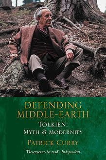 Defending Middle-earth: Tolkien: Myth and Modernity, Patrick Curry