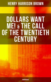 Dollars Want Me! & The Call of the Twentieth Century (Unabridged), Henry Harrison Brown