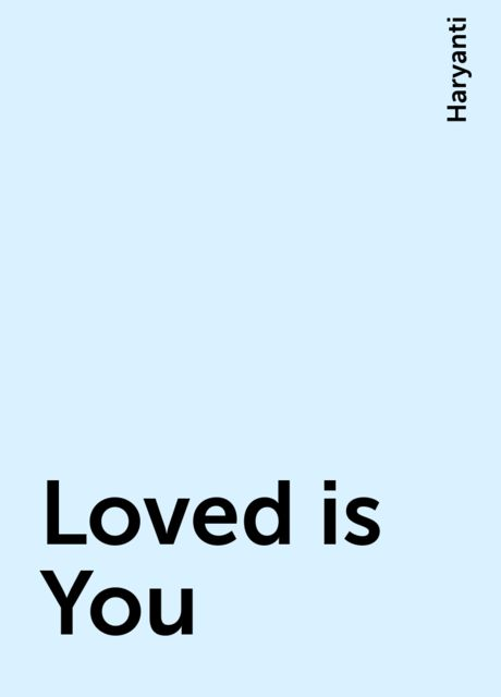 Loved is You, Haryanti