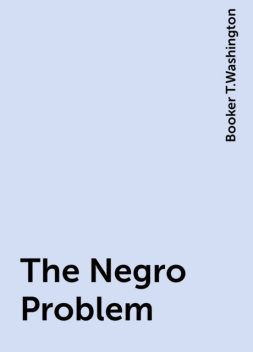 The Negro Problem, Booker T.Washington