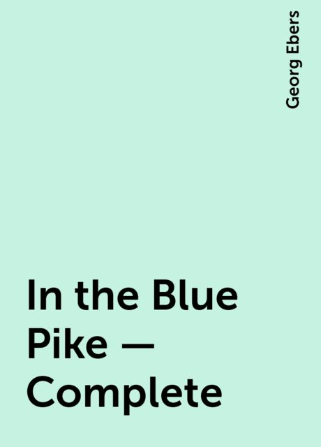 In the Blue Pike — Complete, Georg Ebers