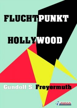 Fluchtpunkt Hollywood, Gundolf S. Freyermuth