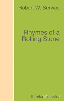 Rhymes of a Rolling Stone, Robert W.Service