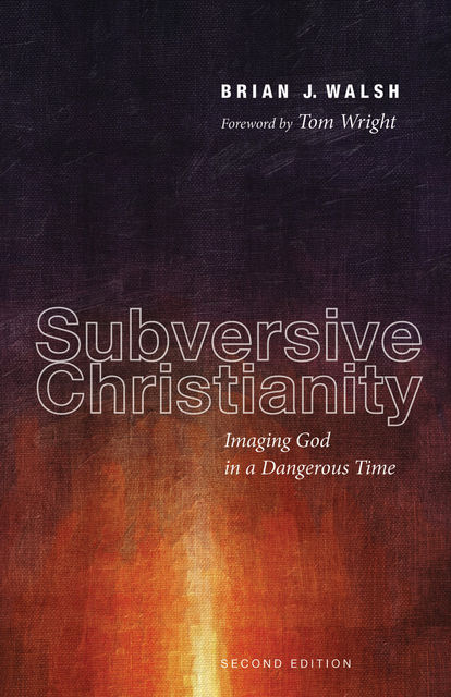 Subversive Christianity, Second Edition, Brian J. Walsh