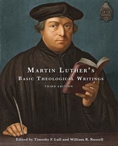 Martin Luther's Basic Theological Writings, Editors, William Russell, Timothy F. Lull
