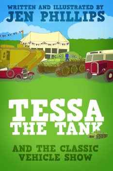 Tessa the Tank and the Classic Vehicle Show, Jen Phillips