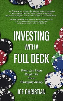 Investing with a Full Deck – What Las Vegas Taught Me about Managing Money, Joe Christian
