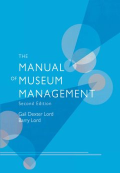 The Manual of Museum Management, Gail Dexter Lord, Barry Lord