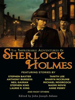 The Improbable Adventures of Sherlock Holmes, Stephen King, Anthony Burgess, Stephen Baxter, Edward D.Hoch, Anne Perry, Darrell Schweitzer, Bradley H.Sinor, Laurie R.King, Barbara Roden, H.Paul Jeffers, John Adams, Vonda McIntyre, Christopher Roden, Geo, Mary Robinette Kowal, Tim Lebbon