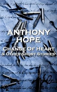 Change Of Heart & Other Short Stories, Anthony Hope