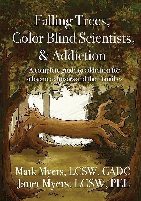 Falling Trees, Color Blind Scientists, and Addiction, Myers Mark, Janet N Myers