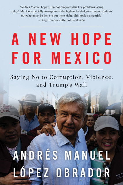 A New Hope For Mexico, Andrés Manuel López Obrador