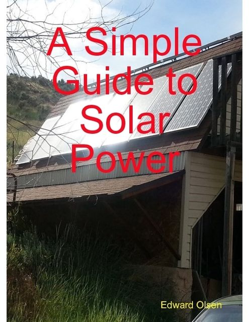 A Simple Guide to Solar Power, Edward Olsen