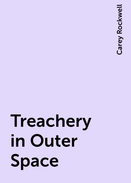 Treachery in Outer Space, Carey Rockwell