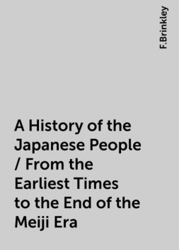 A History of the Japanese People / From the Earliest Times to the End of the Meiji Era, F.Brinkley