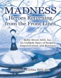 Madness: Heroes Returning from the Front Lines: Baltic Street AEH, Inc.: An Unlikely Story of Respect, Empowerment, and Recovery, M.A., Joanne L.Forbes BSN