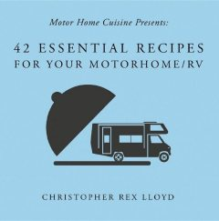 42 Essential Recipes For Your Motorhome/RV, Christopher Lloyd