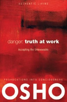 Danger: Truth at Work, Osho