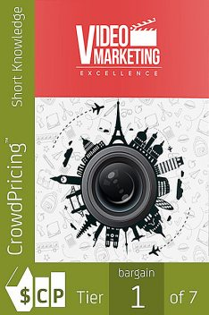 Video Marketing Excellence: Secrets to Bring Countless Visitors to Your Offer, William Chan