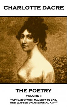 The Poetry of Charlotte Dacre – Volume II, Charlotte Dacre