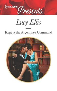 Kept at the Argentine's Command, Lucy Ellis