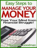 Easy Steps to Manage Your Money: Free Your Mind from Financial Struggle!, Donald K.Goodman