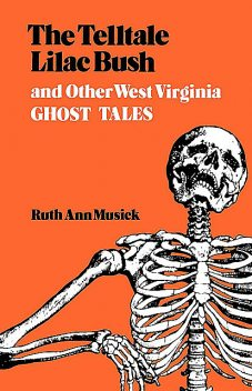 The Telltale Lilac Bush and Other West Virginia Ghost Tales, Ruth Ann Musick