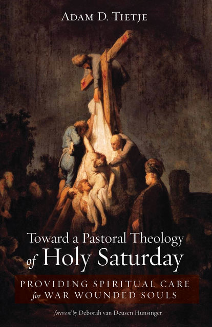 Toward a Pastoral Theology of Holy Saturday, Adam D. Tietje
