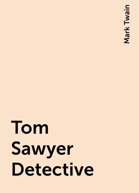Tom Sawyer Detective, Mark Twain