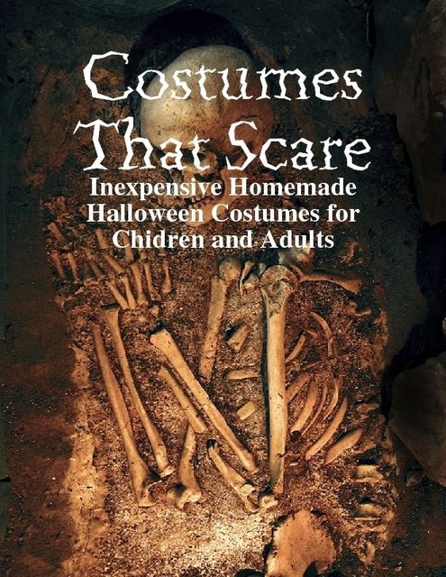 Costumes That Scare – Inexpensive Homemade Halloween Costumes for Chidren and Adults, M Osterhoudt