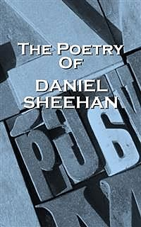 The Poetry Of Daniel Sheehan, Daniel Sheehan