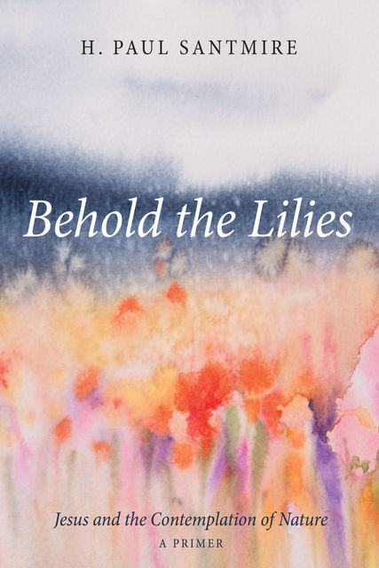 Behold the Lilies, H. Paul Santmire