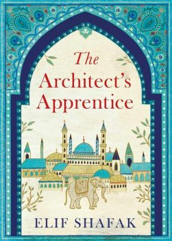 The Architect's Apprentice, Elif Shafak