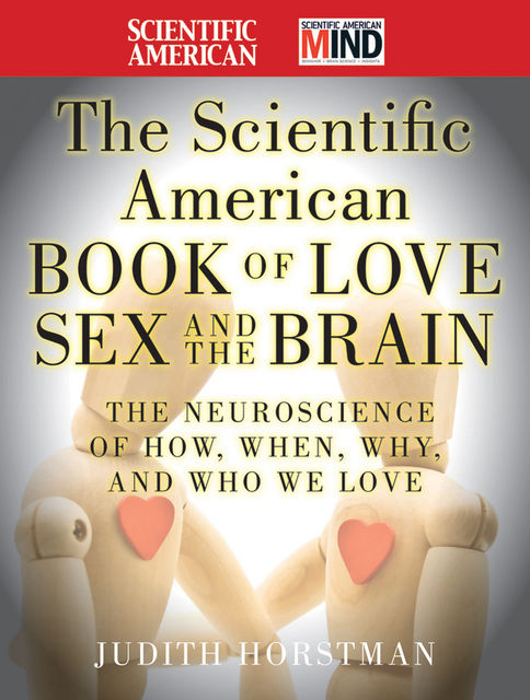 The Scientific American Book of Love, Sex and the Brain, Judith Horstman