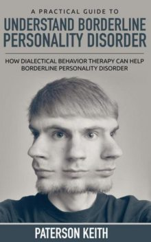 A Practical Guide to Understand Borderline Personality Disorder, Paterson Keith