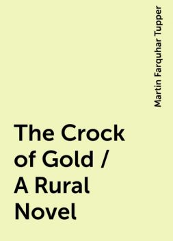 The Crock of Gold / A Rural Novel, Martin Farquhar Tupper
