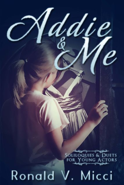 Addie & Me: Soliloquies and Duets for Young Actors, Ronald Micci