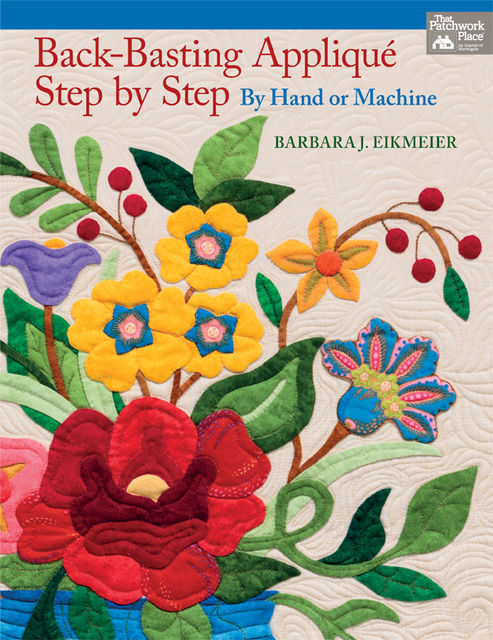 Back-Basting Applique, Step by Step, Barbara J.Eikmeier