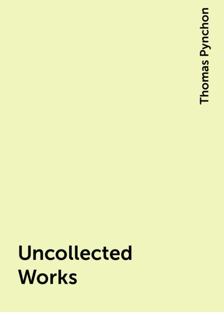 Uncollected Works, Thomas Pynchon